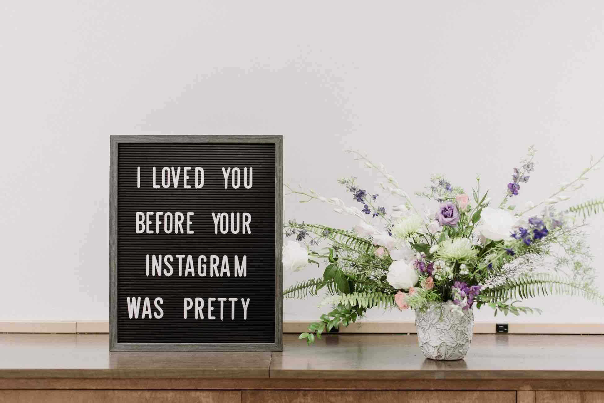 I loved you before your Instagram was pretty.