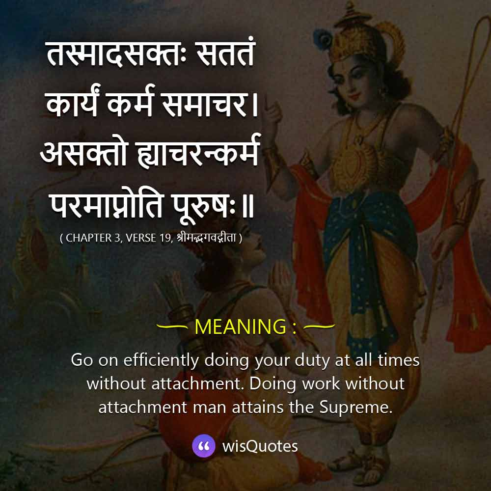 Go on efficiently doing your duty at all times without attachment.Doing work without attachment man attains the Supreme.
