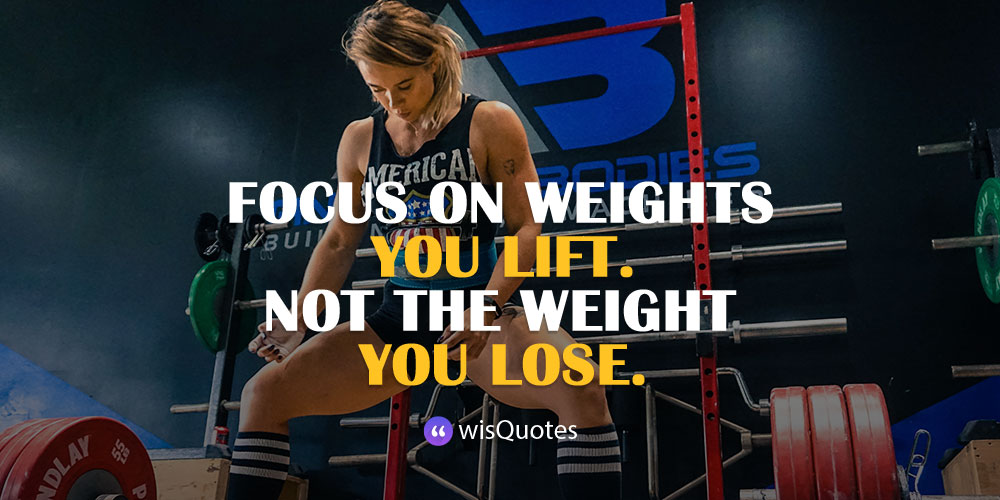 Focus on weights you lift. not the weight you lose.