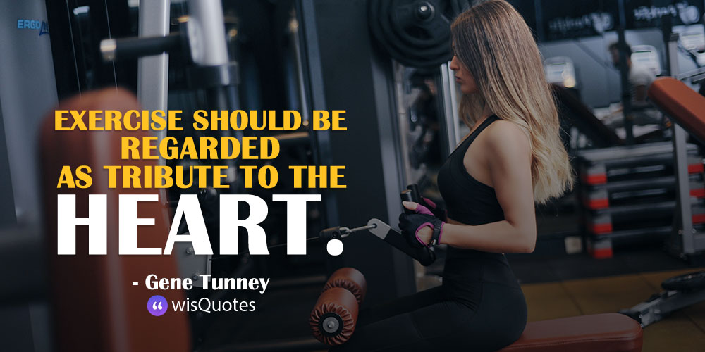 Exercise should be regarded as tribute to the heart.