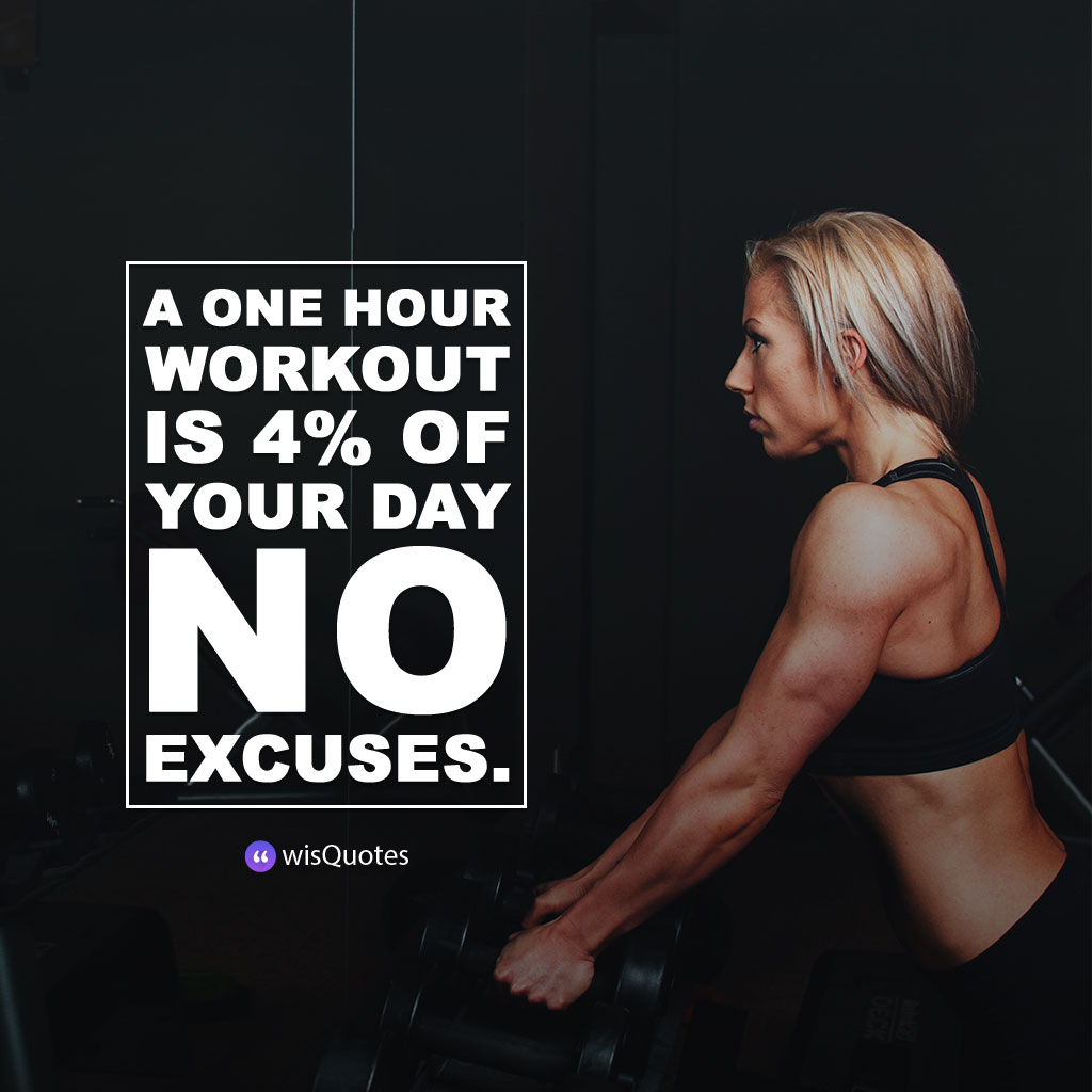 A one hour workout is 4% of your day. No excuses.