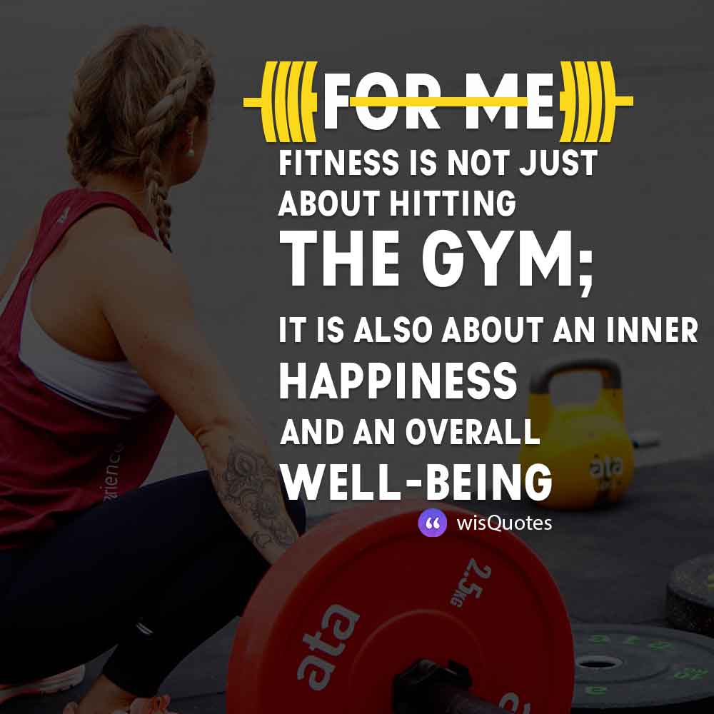 For me, fitness is not just about hitting the gym; it is also about an inner happiness and an overall well-being.