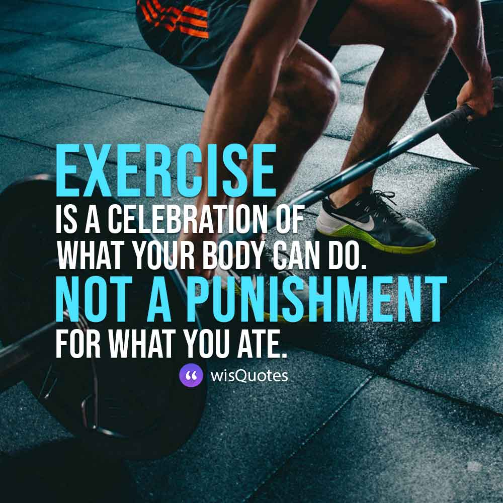 Exercise is a celebration of what your body can do. Not a punishment for what you ate.
