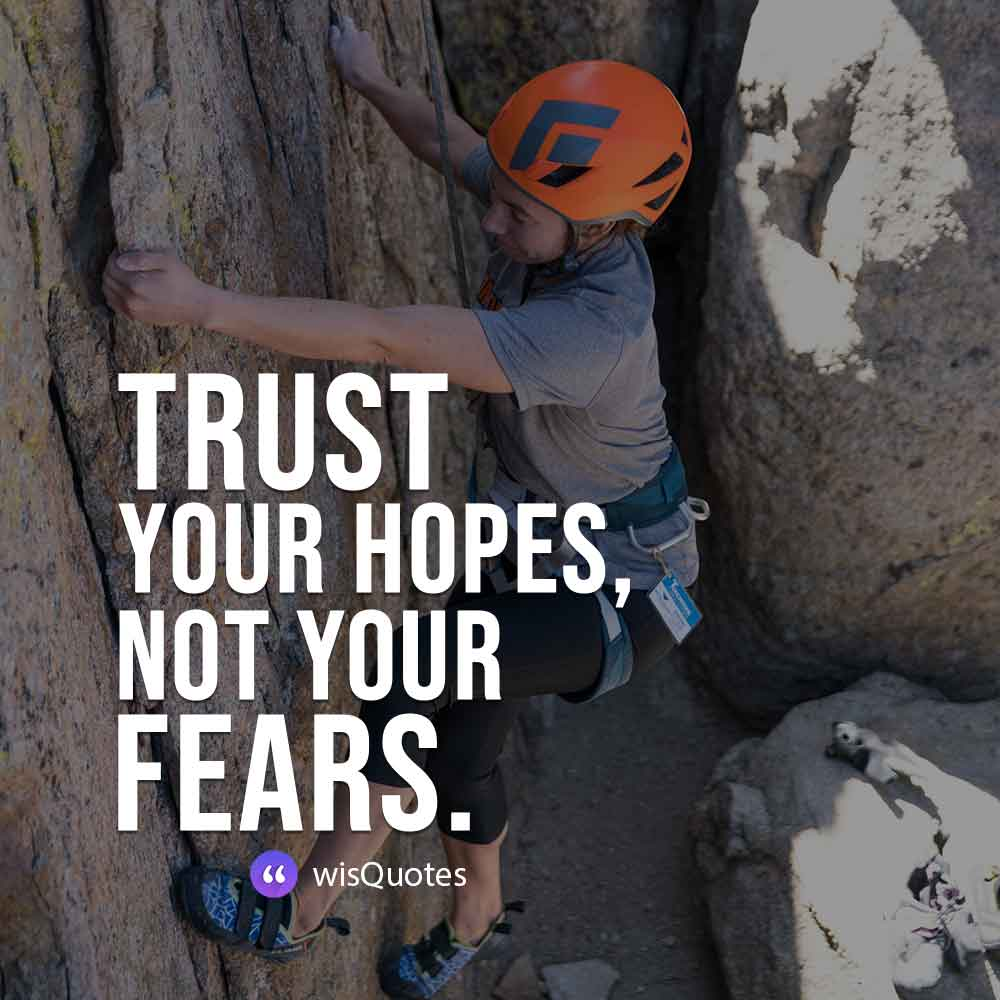 Trust your hopes, not your fears.