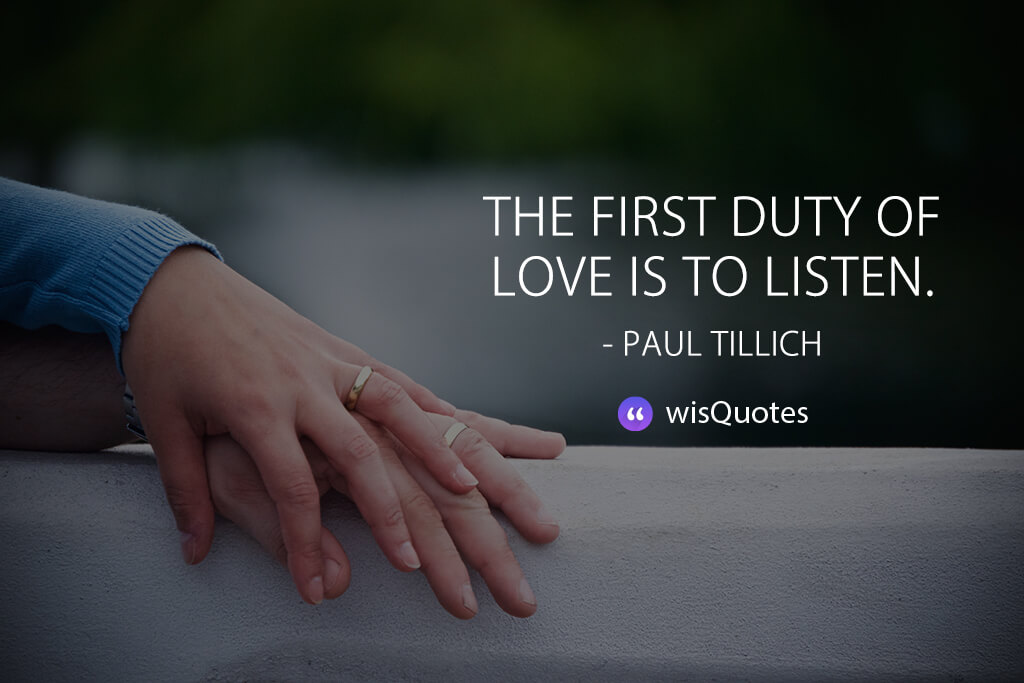 The first duty of love is to listen.