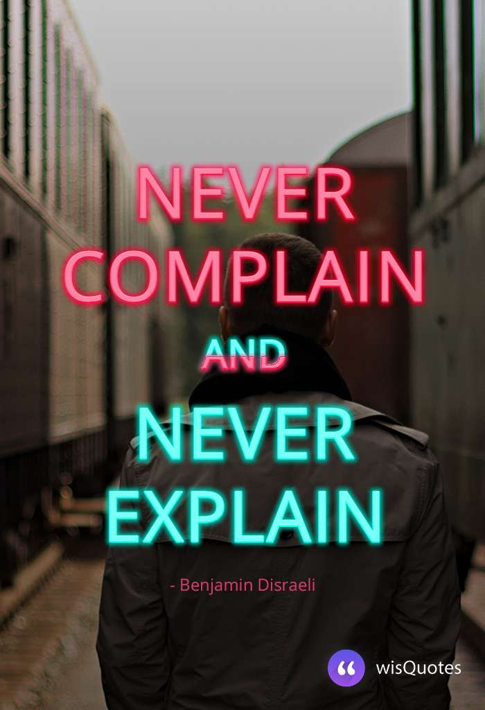 Never complain and never explain.