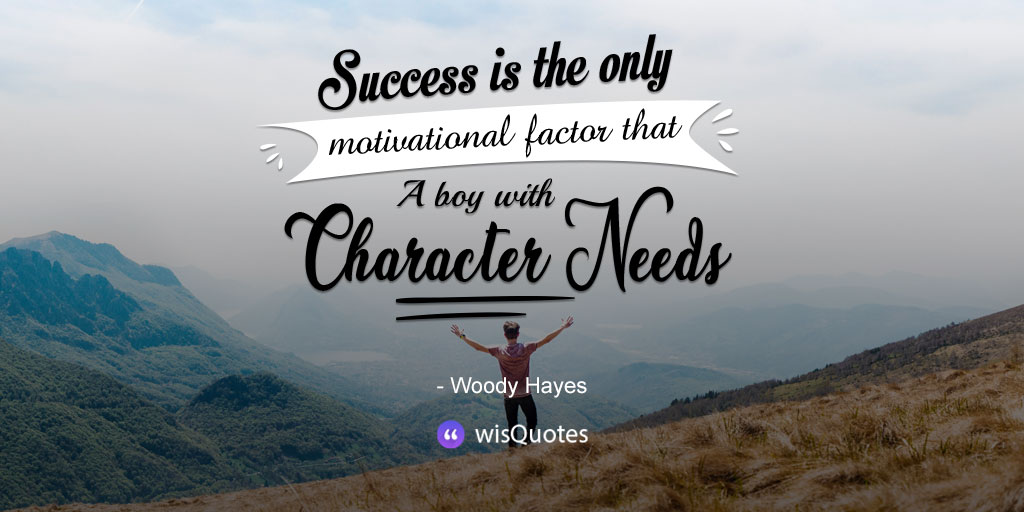 Success is the only motivational factor that a boy with character needs.