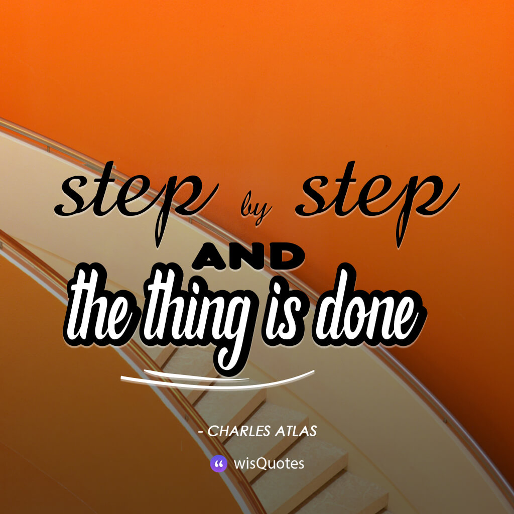 Step by step and the thing is done.